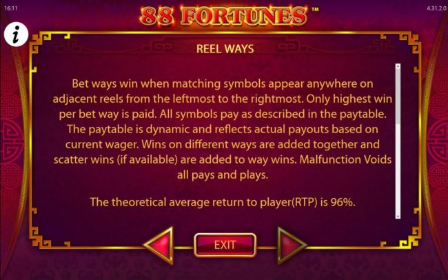 Reel Ways Rules - Bet ways win when matching symbols appear anywhere on adjacent reels from the leftmost to the rightmost. Only highest win per bet way is paid.