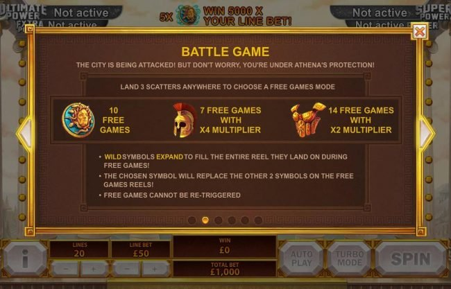 Battle Game - Land 3 scatters anywhere to choose from one of three Free Games Mode - 10 free games, 7 free games with x4 multipllier or 14 free games with x2 multiplier