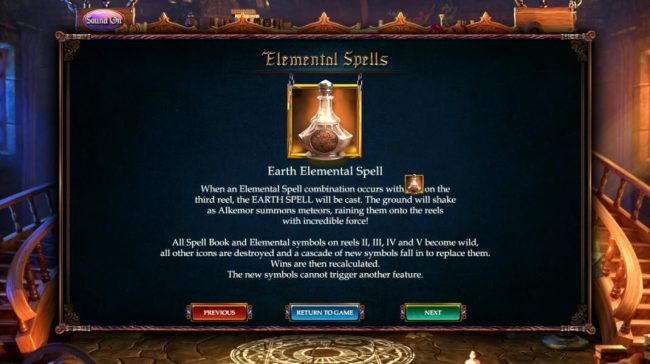 Earth Elemental Spell - When an elemental spell combination occurs with the earth elemental symbol on the 3rd reel. The Earth Spell will be cast. The ground will shake as Alkemor summons meteors, raining them onto th reels with incredible force.