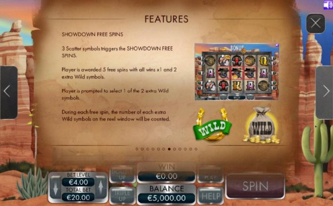 3 scatter symbols triggers the Showdown Free Spins. Player is awarded 5 free spins with all wins x1 and 2 extra wilds symbols