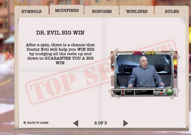 After a spin, there is chance that Doctor Evil will help yo win big by nudging all the rrels up and down to guarantee you a big win.