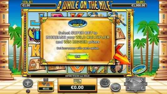 A While on the Nile :: Select Super Bet to increase your wild multiplier and win bigger prozes. Bet increases with each option.