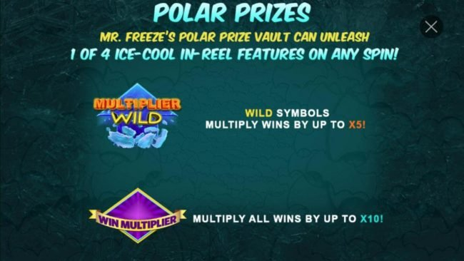 Polar Prizes - Mr. Freezes Polar Prize vault can unleash 1 of 4 ice-cool in-reel features on any spin.
