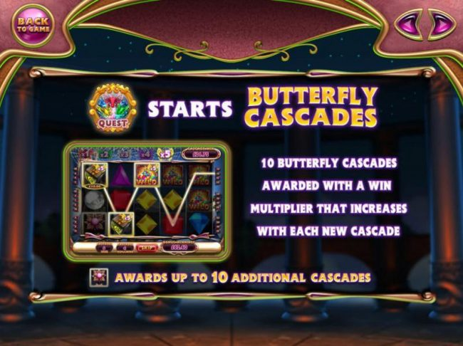 Butterfly Cascades - 10 Butterfly Cascades awarded with a win multiplier that increases with each new cascade. Get an additional 10 cascades when a flower symbol lands on the reels.