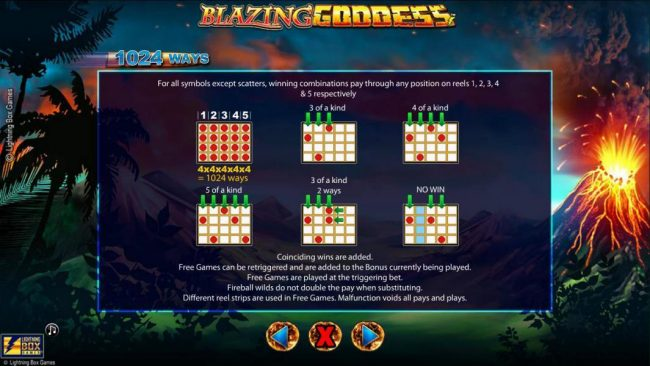 Blazing Goddess :: 1024 Ways - For all symbols except scatter symbols, winning combinations pay through any position on reels 1, 2, 3, 4 and 5 respectively.
