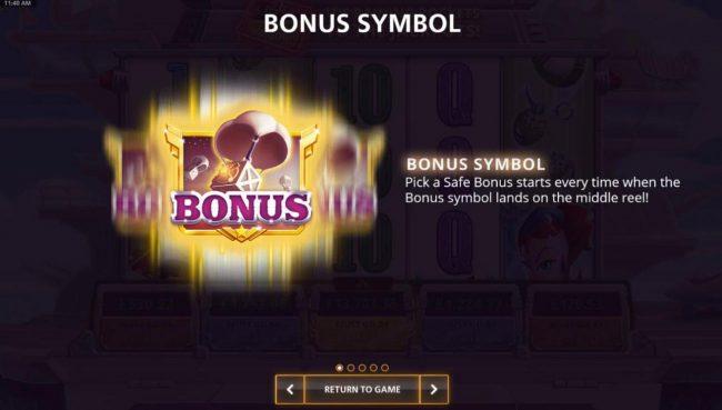 Bonus Symbol - Pick a Safe Bonus starts every time when the bonus symbol land on the middle reel.