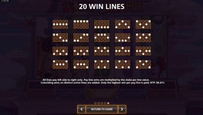 Payline Diagrams 1-20. All lines pay left to right only. Pay line wins are multiplied by the stake per line value. Return to Player for this game is 94.41%.