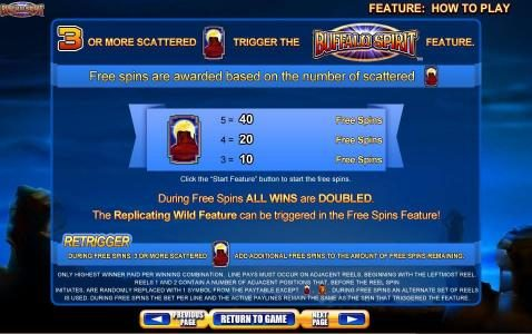 Buffalo Spirit :: 3 or more scattered feature symbols trigger Buffalo Spirit feature. Free spins are awarded based on the number of scattered feature symbols
