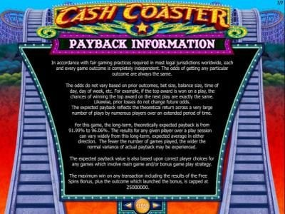 Cash Coaster :: Payback Information. The maximum win on any transaction is capped at $250,000.