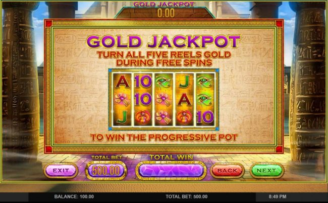 Gold Jackpot - Turn all five reels gold during Free Spins to win the progressive jackpot.