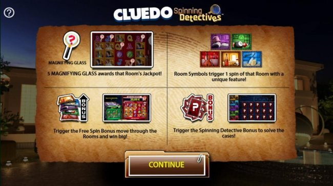 Cluedo Spinning Detectives :: 5 Magnifying Glass awards that rooms jackpot. Room symbols trigger 1 spin of that room with unique feature. Trigger the free spin bonus move through the rooms and win big. Trigger the Spinning Detective Bonus to solve the cases.