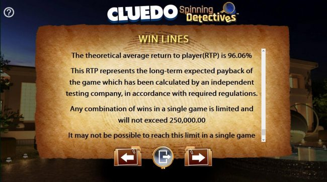 Cluedo Spinning Detectives :: The theoretical return to player (RTP) for this game is 96.06%. Any combination of wins in a single game is limited and will not exceed 250,000.