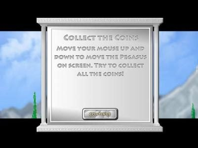 Collect the coins. Move the mouse up and down to move the Pegasus on screen. Try to collect all the coins!