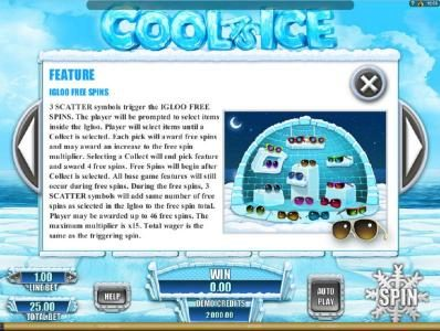 Feature - Igloo Free Spins - 3 Scatter symbols trigger the Igloo Free Spins Feature.
