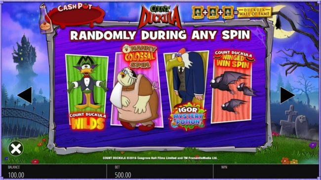 Randomly during any spin Count Duckula Wilds, Nanny Colossal Spin, Igor Mystery Potion or Count Duckula Winged Win Spin may be awarded.