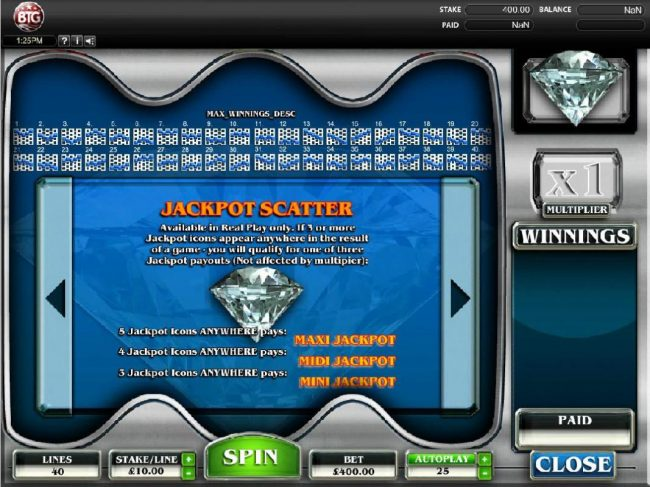 Diamonds :: Jackpot Jackpot - 3 or more diamond jackpot icons appear anywhere in the result of a game, you will qualify for one of three jackpot payouts.