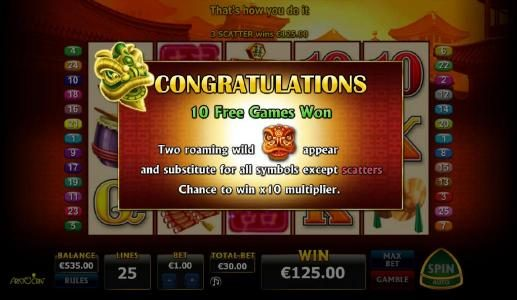 10 free games won - Two roaming wilds appear and substitute for all symbols except scatters. Chance to win x10 multiplier