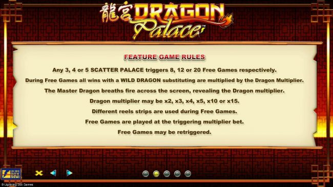 Dragon Palace :: Feature Game Rules - Any 3, 4 or 5 scatter Palace triggers 8, 12 or 20 free games respectively.