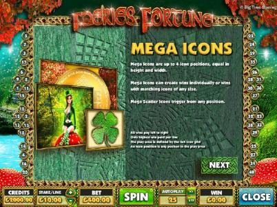 Faeries Fortune :: Mega Icons are up to 4 icons psotions, equal in height and width. Mega Icons can create wins individually or wins with matching icons of any size. Mega scatter icons trigger from any position.