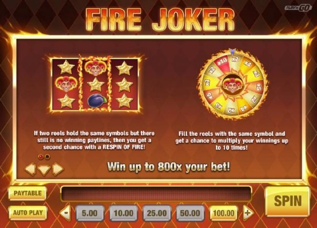 Fire Joker :: Win up to 800x your bet! If two reels hold the same symbols but there still is no winning paylines, then you get a second chance with a respin of Fire! Fill the reels with the same symbol and get a chance to multiply your winnings up to 10 times.