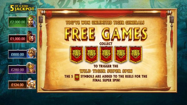 Free Games are unlimited - Collect five tiger symbol during the Free Games feature to trigger the Wild Tiger Super Spin.