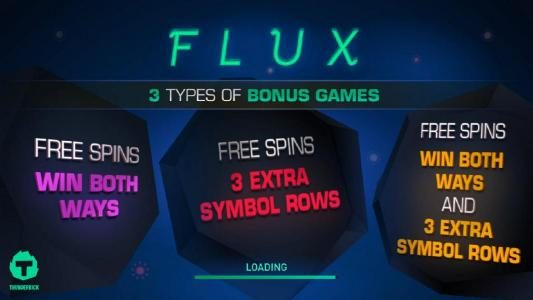 Flux :: This video slot game features 3 types of bonus games. Free Spins - win both ways. Free Spins - 3 extra symbol rows. Free Spins - win both ways and 3 extra symbol rows.