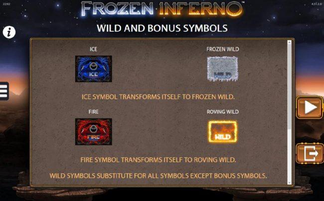 Frozen Inferno :: Wild and Bonus Symbols - Ice symbol transforms itself to frozen wild. Fire symbol transforms itself to roving wild.