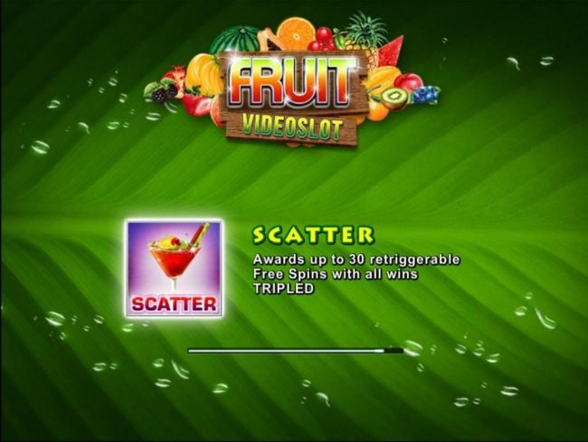 Fruit :: Game features include: Free Spins! Scatter awards up to 30 retriggerable Free Spins with all wins tripled!
