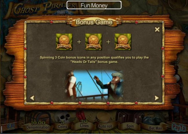 Bonus Game - Spinning 3 Coin Bonus icons in any position qualifies you to play the Heads or Tails bonus game.