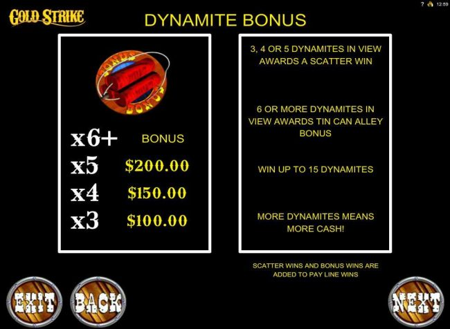 Dynamite Bonus Rules - 3, 4 or 5 dynamites in view award a scatter win. 6 or more dynamites in view awards Tin Can Alley Bonus.
