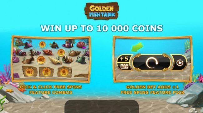 Golden Fish Tank :: Win up to 10,000 coins. Pick and Click Free Spins Feature Combo. Golden Bet Adds +1 free spins feature pack.