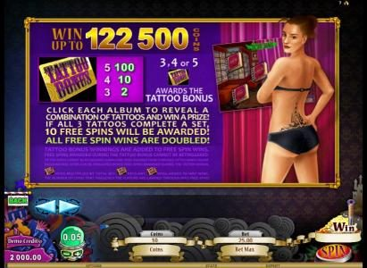 during the tattoo bonus click each album to reveal a combination of tattoos and win a prize. if all three tattoos complete a set, 10 free spins will be awarded