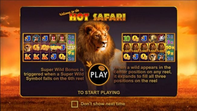 Hot Safari :: Super wild bonus is triggered when a super wild symbol falls on the 6th reel. When a wild appears in the center position on any reel, it expands to fill all three positions on the reel.