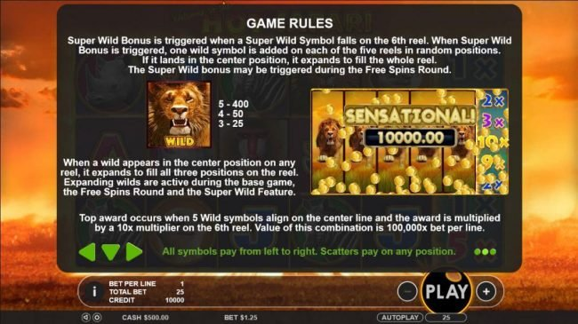 Hot Safari :: Wild symbol paytable - When wild appears in the center position on any reel, it expands to fill all three positions on the reel. Expanding wilds are active during base game, the free spins and super wild feature.