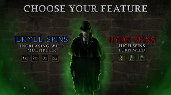 Jekyll & Hyde :: Choose a Free Spins Feature to Play: Jekyll Spins or Hyde Spins.