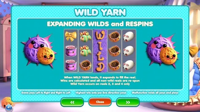 Expanding Yarn - When Wild Yarn lands, it expands to fill the reel. Wild Yarn occurs on reels 2, 3 and 4 only