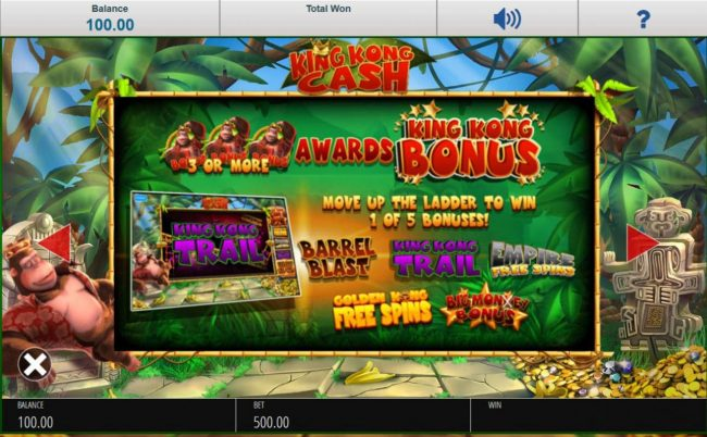 3 or more bonus symbols awards King Kong Bonus. Move up the ladder to win 1 of 5 bonuses!