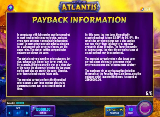 Payback Information - Theoretical return To Player is from 92.01% to 96.14%. The maximum win on any transaction is capped at 25,000,000.