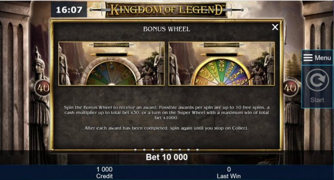 Spin the Bonus Wheel to receive an award. Possible awards per spin are up to 10 Free Spins, a cash multiplier up to total bet x30, or a turn on the Super Wheel with a maximum win of total bet x1000.