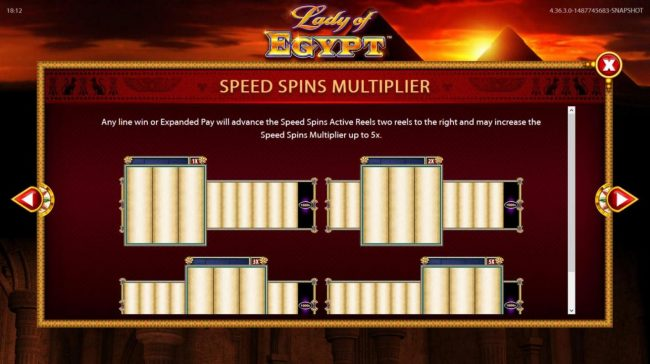 Lady of Egypt :: Speed Spins Multiplier - Any line win or Expanded Pay will advance the Speed Spins Active Reels two reels to the right and may increase the Speed Spins Multiplier by up to 5x.