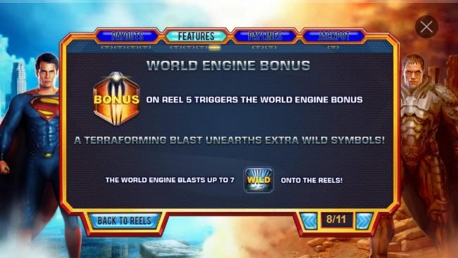 Man of Steel :: World Engine Bonus - Bonus symbol on reel 5 triggers the World Engine Bonus, randomly changing up to 7 symbols into wilds