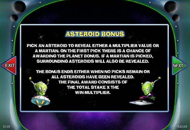 Asteroid Bonus - Pick an asteroid to reveal either a multiplier value or a Martian. On the first pick there is a chance of awarding the Planet Bonus.