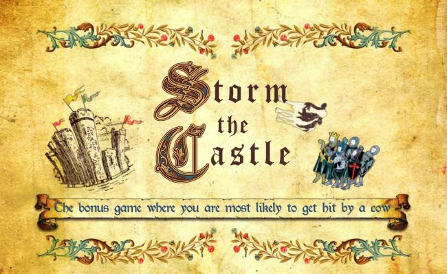 Storm the Castle - The bonus game where you are most likely to get hit by a cow.