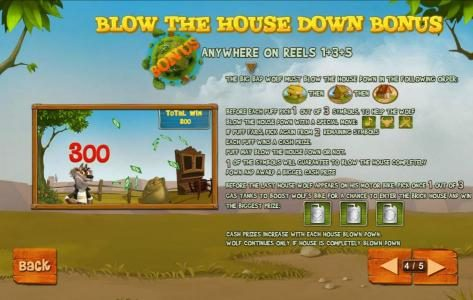 Piggies and the Wolf :: Blow The House Down Bonus is triggered when th bonus symbols appears anywhere on reels 1, 3 and 5. The Big Bad Wolf must blow the house down in the following order: straw house, wood house then brick house.