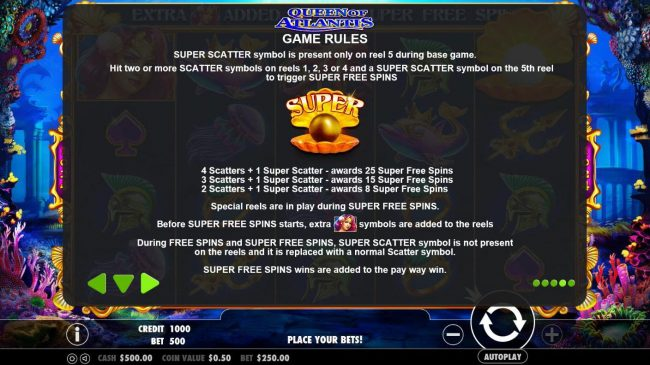 Super Scatter symbol is present only on reel 5 during base game. Hit 2 or more scatter symbols on reels 1, 2, 3, or 4 and a Super Scatter symbol on the 5th reel to trigger Super Free Spins.