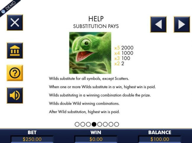 Chameleon lizard is the games wild symbol and substitutes for all symbols, except scatters. When one or more wilds substitute in a win, highest win is paid. A five of a kind pays 2000 coins.