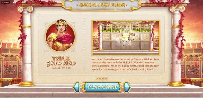 Triple 5 Of A Kind - You have chosen to play the in Emperor Wild symbols mode on the reels with the Triple 5 Of A Kind random bonus available. When the bonus starts, select three hidden symbol positions to get three 5 of a kind winning lines.