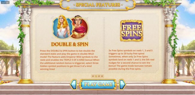 Press the Double and Spin button to bet double the standard stake and play the game in double Wild mode! The feature enables both modes to be played at the same time. Free Spins - 3x free spins symbols on reels 1, 3 and 5 triggers up to 20 lucky free spin