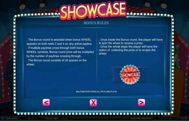 Showcase :: Bonus Rules - The bonus round is awarded when bonus wheel appears on both reels 2 and 4 on any active payline.