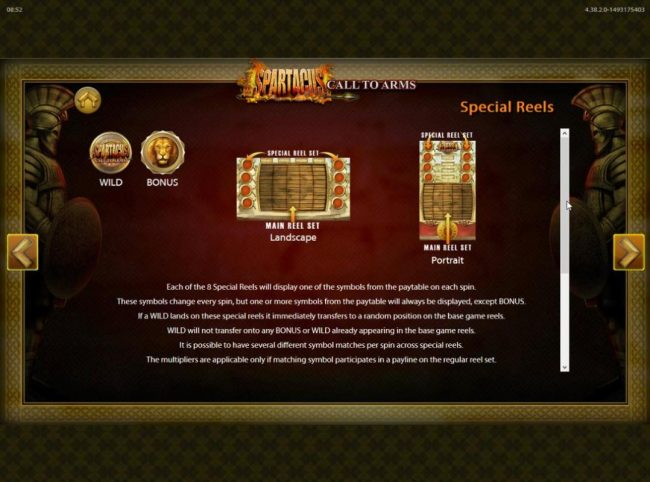 Spartacus Call to Arms :: Special Reel Feature - Each of the 8 special reels display on of the symbols from the paytable on each spin. These symbols change every spin, but one or more symbols from the paytable will always be displayed, except bonus.